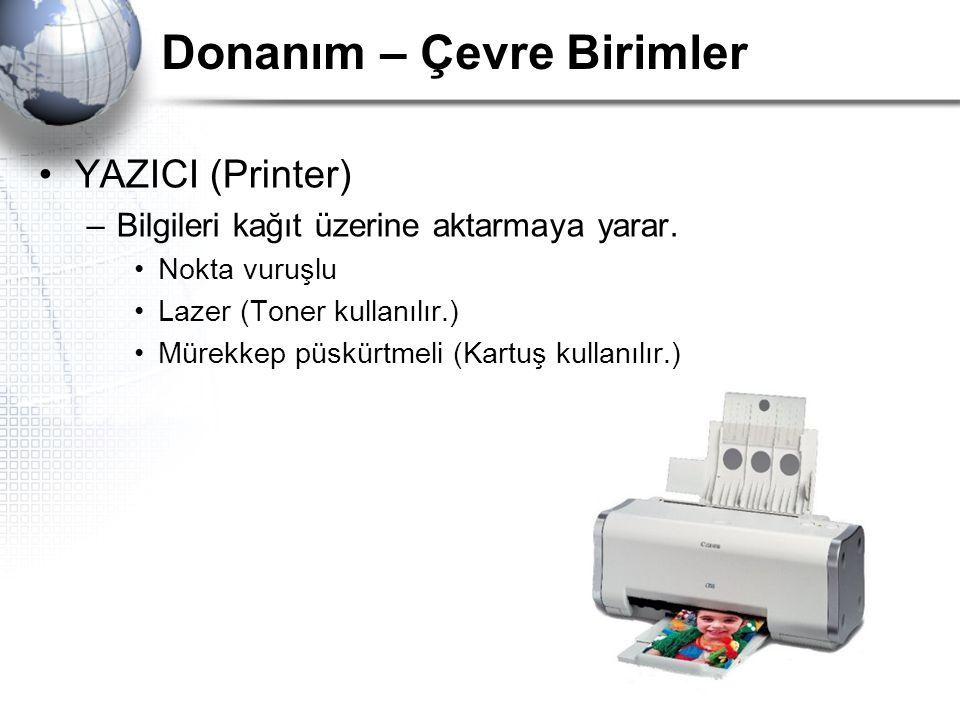 Donanım – Çevre Birimler YAZICI (Printer) –Bilgileri kağıt üzerine aktarmaya yarar. Nokta vuruşlu Lazer (Toner kullanılır.) Mürekkep püskürtmeli (Kart
