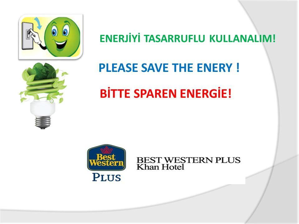 PLEASE SAVE THE ENERY ! ENERJİYİ TASARRUFLU KULLANALIM! BİTTE SPAREN ENERGİE!