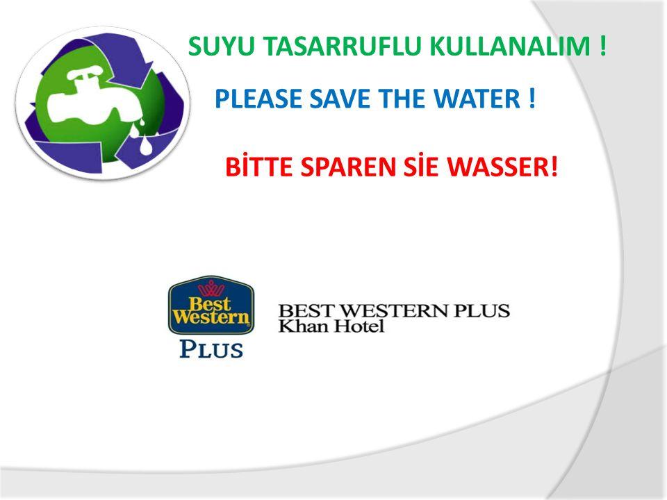 SUYU TASARRUFLU KULLANALIM ! PLEASE SAVE THE WATER ! BİTTE SPAREN SİE WASSER!