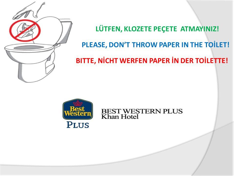 LÜTFEN, KLOZETE PEÇETE ATMAYINIZ! PLEASE, DON'T THROW PAPER IN THE TOİLET! BITTE, NİCHT WERFEN PAPER İN DER TOİLETTE!