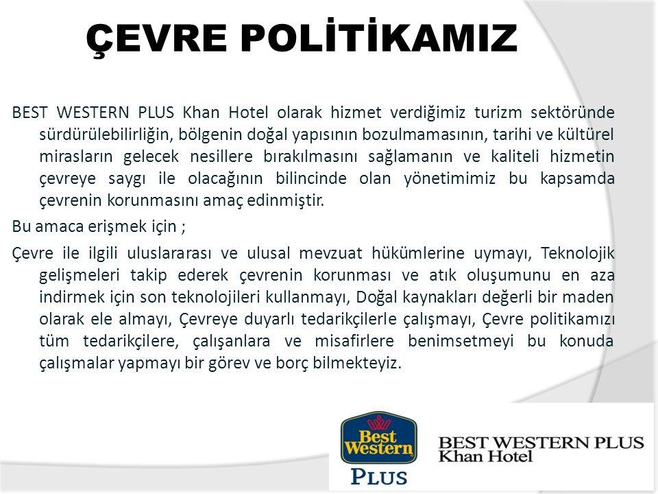 ÇEVRE POLİTİKAMIZ BEST WESTERN PLUS Khan Hotel olarak hizmet verdiğimiz turizm sektöründe sürdürülebilirliğin, bölgenin doğal yapısının bozulmamasının