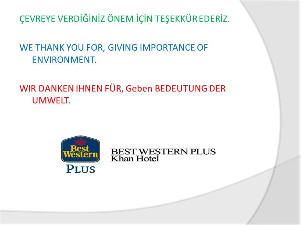 ÇEVREYE VERDİĞİNİZ ÖNEM İÇİN TEŞEKKÜR EDERİZ. WE THANK YOU FOR, GIVING IMPORTANCE OF ENVIRONMENT. WIR DANKEN IHNEN FÜR, Geben BEDEUTUNG DER UMWELT.