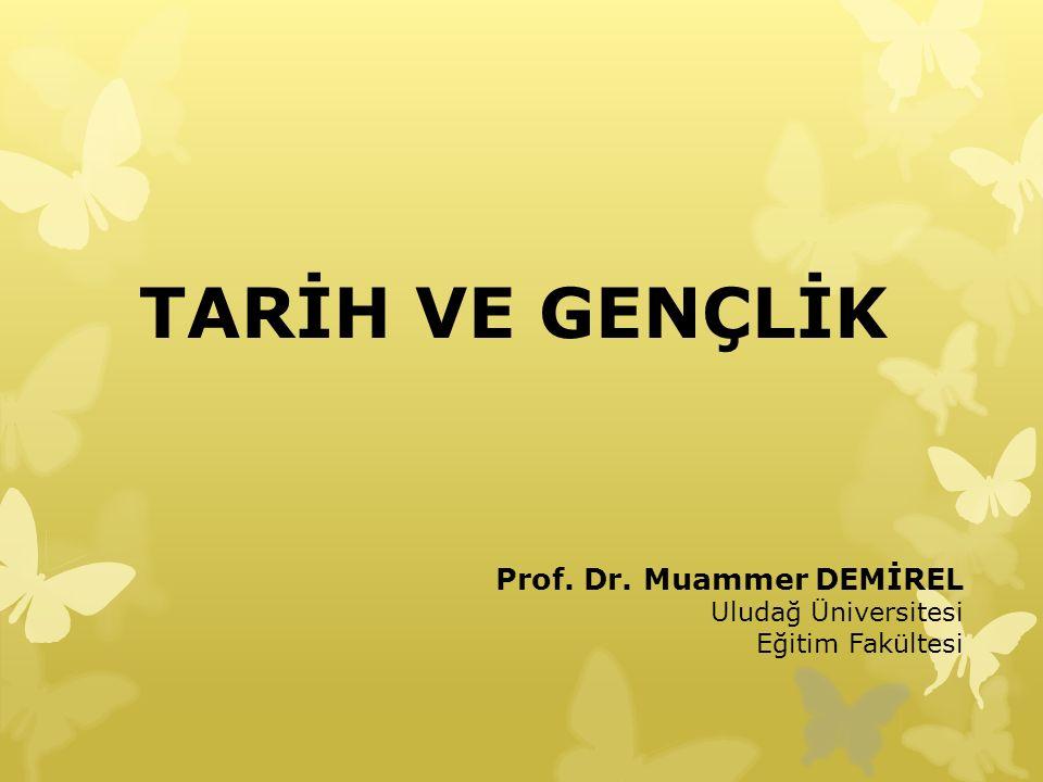 TARİH VE GENÇLİK Prof. Dr. Muammer DEMİREL Uludağ Üniversitesi Eğitim Fakültesi