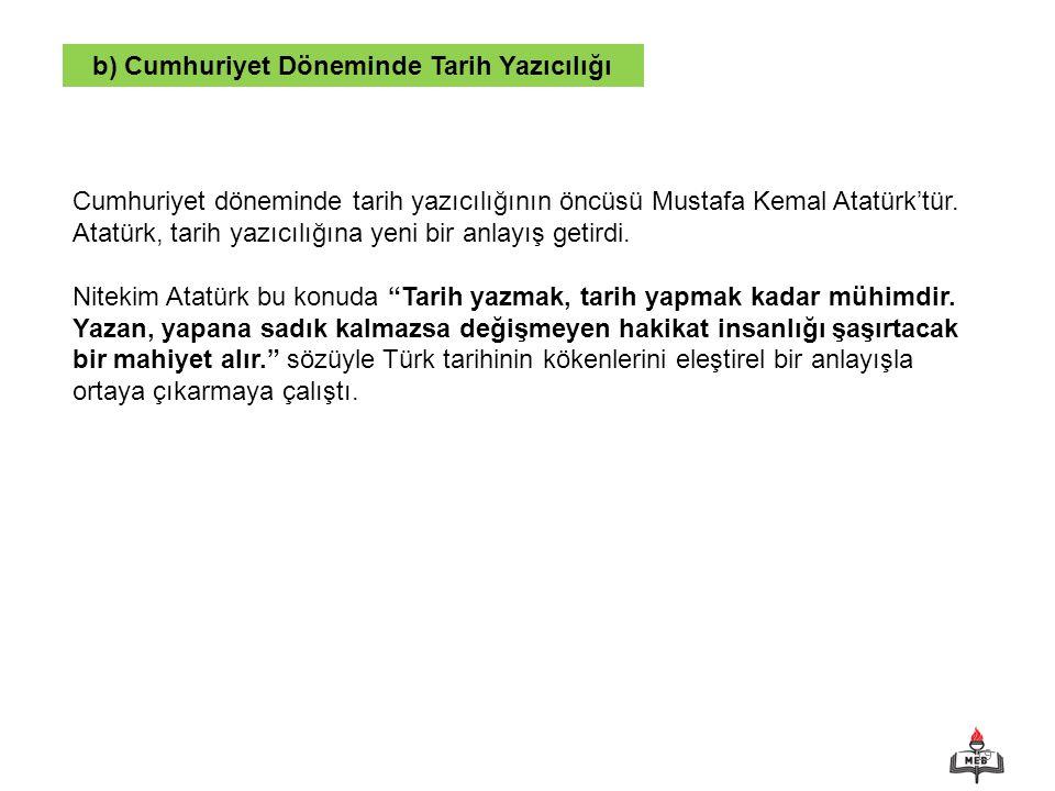 19 b) Cumhuriyet Döneminde Tarih Yazıcılığı Cumhuriyet döneminde tarih yazıcılığının öncüsü Mustafa Kemal Atatürk'tür. Atatürk, tarih yazıcılığına yen