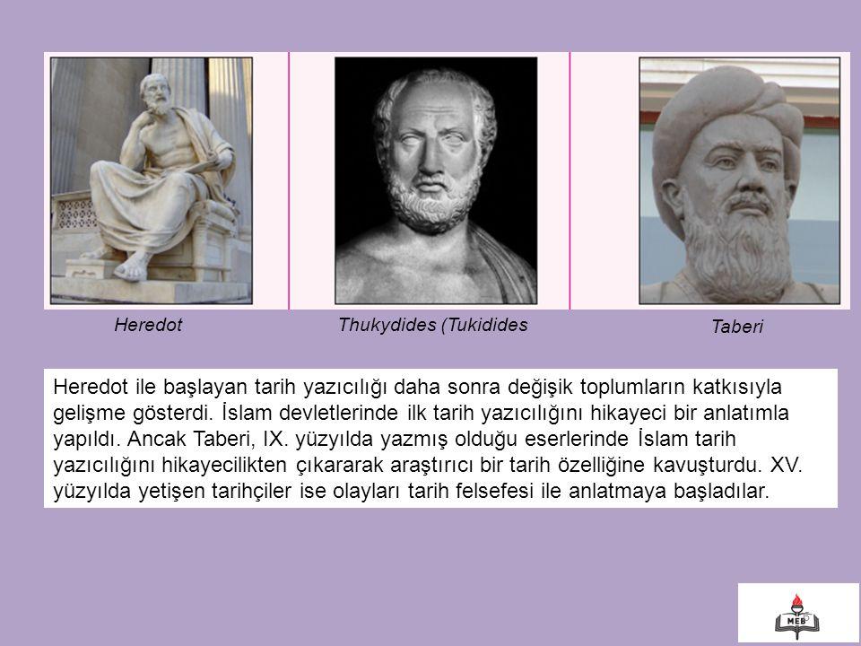 6 HeredotThukydides (Tukidides Taberi Heredot ile başlayan tarih yazıcılığı daha sonra değişik toplumların katkısıyla gelişme gösterdi. İslam devletle