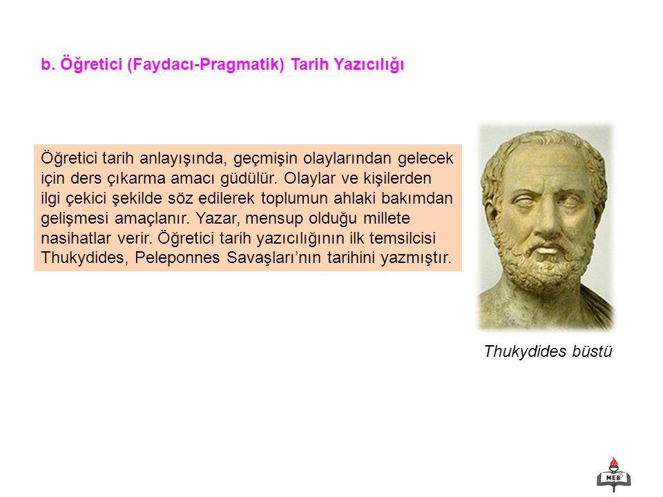 8 b. Öğretici (Faydacı-Pragmatik) Tarih Yazıcılığı Thukydides büstü Öğretici tarih anlayışında, geçmişin olaylarından gelecek için ders çıkarma amacı