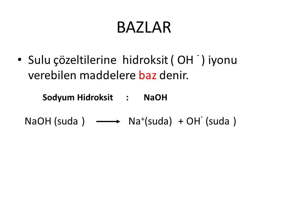 BAZLAR Sulu çözeltilerine hidroksit ( OH - ) iyonu verebilen maddelere baz denir.