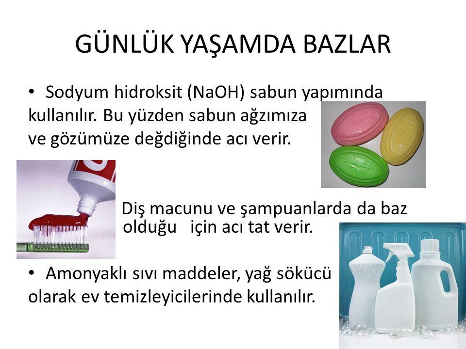 GÜNLÜK YAŞAMDA BAZLAR Sodyum hidroksit (NaOH) sabun yapımında kullanılır.