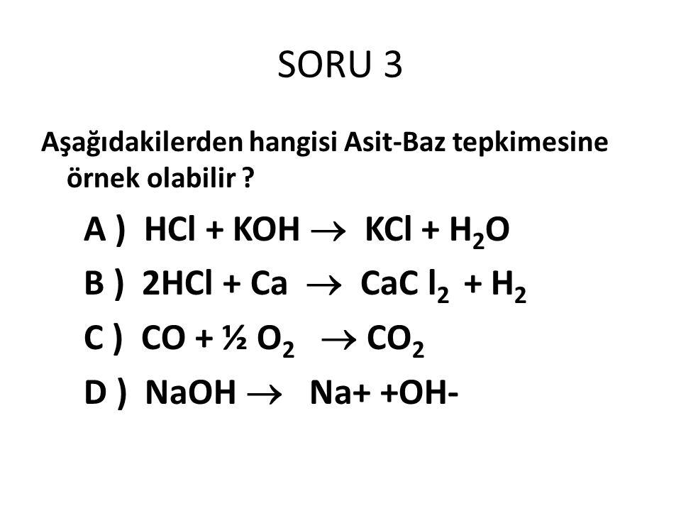 SORU 3 Aşağıdakilerden hangisi Asit-Baz tepkimesine örnek olabilir .