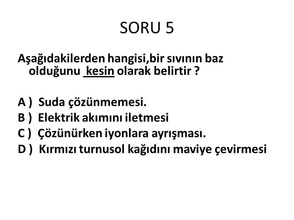 SORU 5 Aşağıdakilerden hangisi,bir sıvının baz olduğunu kesin olarak belirtir .