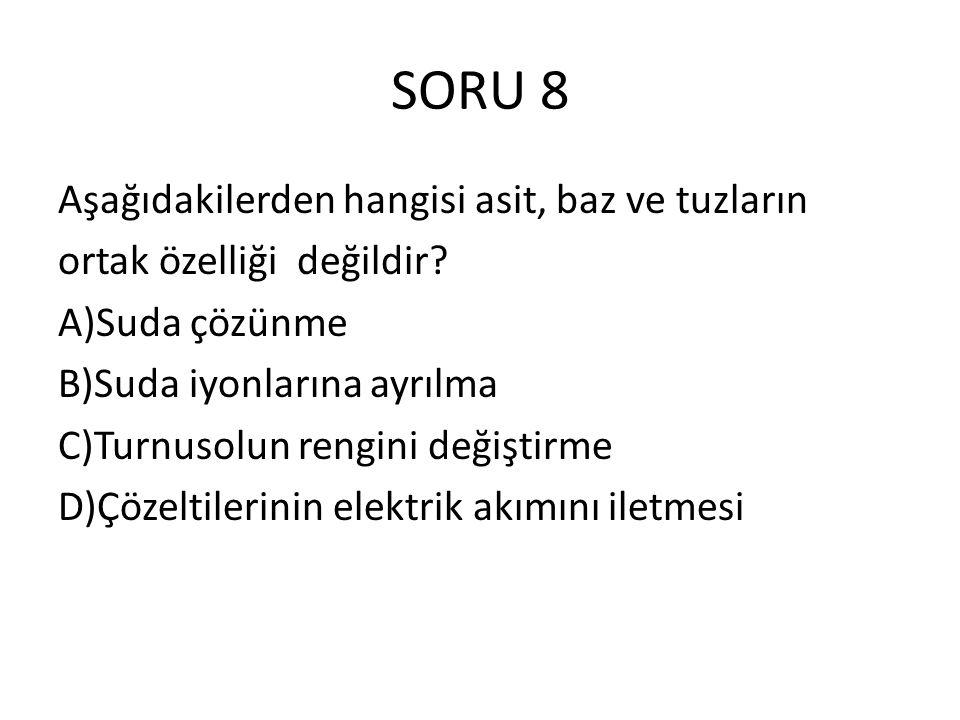 SORU 8 Aşağıdakilerden hangisi asit, baz ve tuzların ortak özelliği değildir.