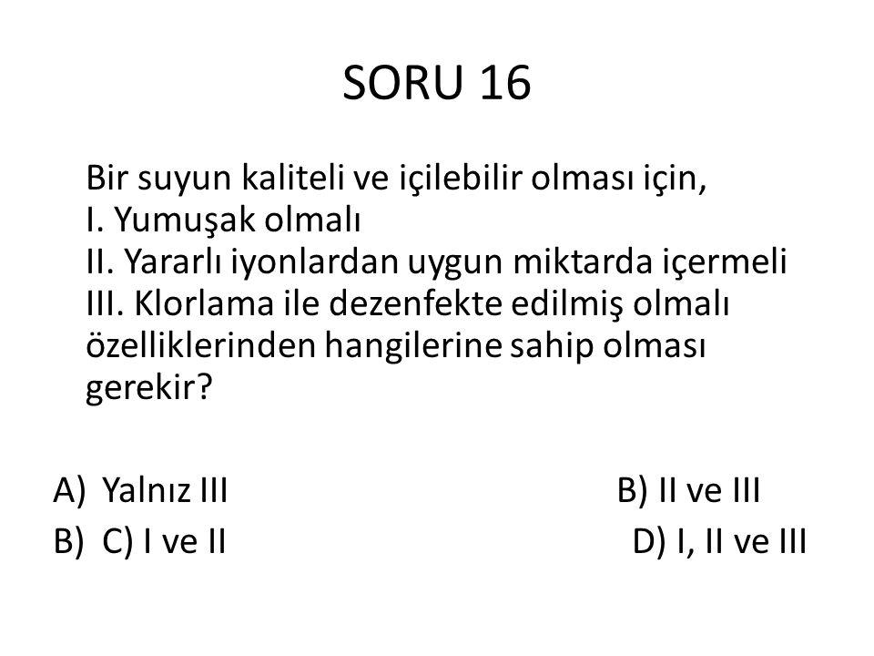 SORU 16 Bir suyun kaliteli ve içilebilir olması için, I.