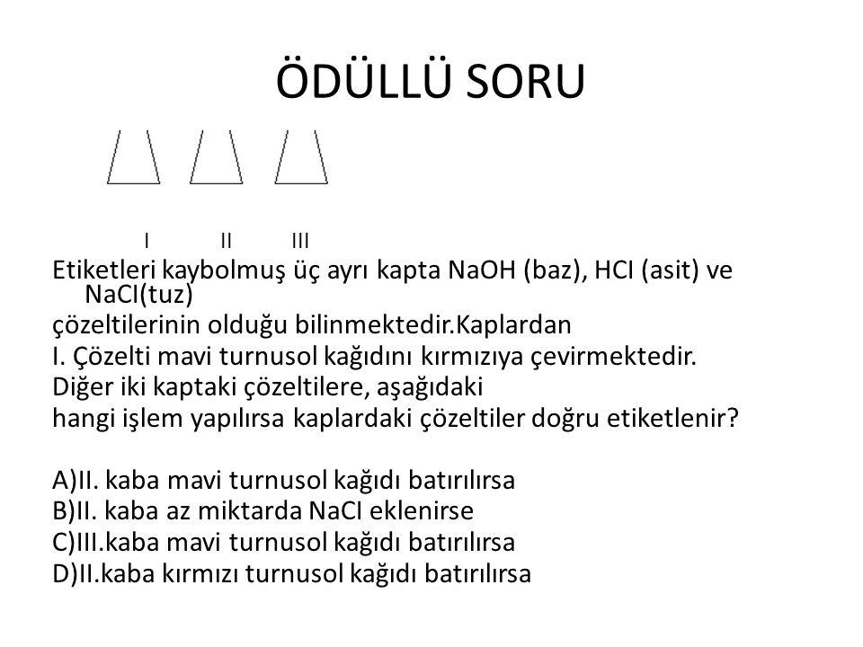 ÖDÜLLÜ SORU I II III Etiketleri kaybolmuş üç ayrı kapta NaOH (baz), HCI (asit) ve NaCI(tuz) çözeltilerinin olduğu bilinmektedir.Kaplardan I.