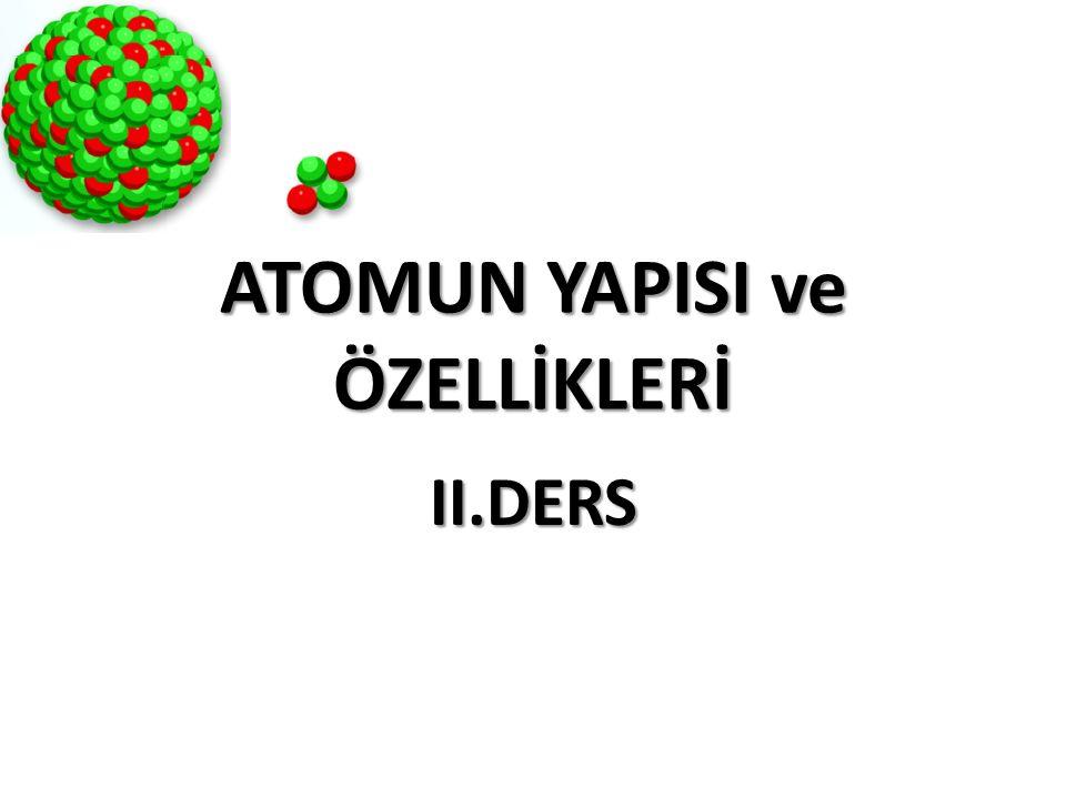 ATOMUN YAPISI ve ÖZELLİKLERİ II.DERS