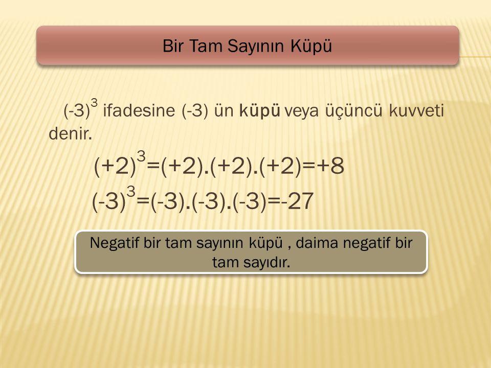 (-3) 3 ifadesine (-3) ün küpü veya üçüncü kuvveti denir.