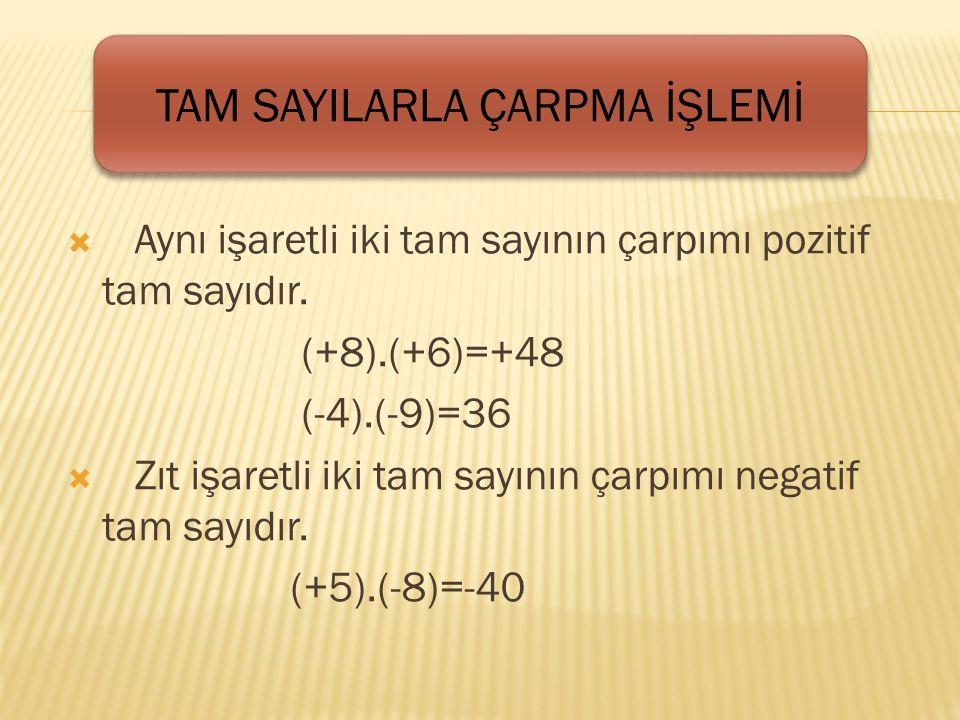  Aynı işaretli iki tam sayının çarpımı pozitif tam sayıdır.