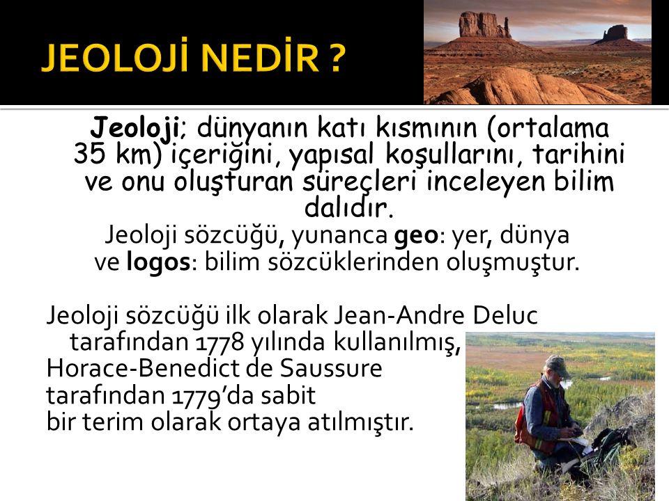 Jeoloji; dünyanın katı kısmının (ortalama 35 km) içeriğini, yapısal koşullarını, tarihini ve onu oluşturan süreçleri inceleyen bilim dalıdır. Jeoloji