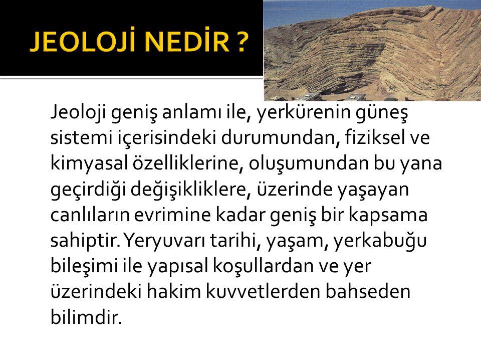  Jeoloji bir gözlem bilimidir.