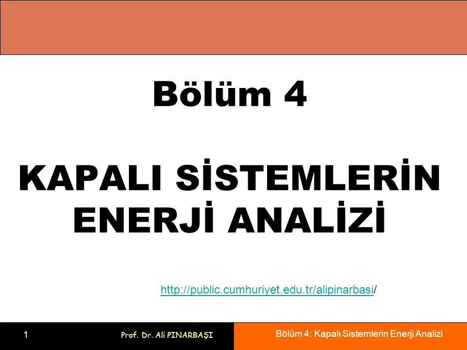 Bölüm 4: Kapalı Sistemlerin Enerji Analizi 1 Prof. Dr. Ali PINARBAŞI Bölüm 4 KAPALI SİSTEMLERİN ENERJİ ANALİZİ http://public.cumhuriyet.edu.tr/alipina
