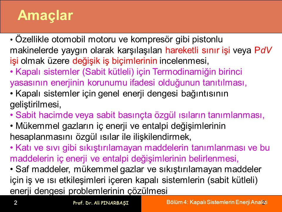 Bölüm 4: Kapalı Sistemlerin Enerji Analizi 2 Prof. Dr. Ali PINARBAŞI 2 Amaçlar Özellikle otomobil motoru ve kompresör gibi pistonlu makinelerde yaygın