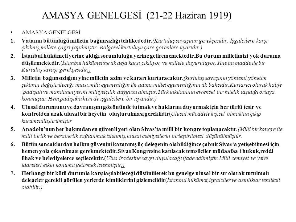 AMASYA GENELGESİ (21-22 Haziran 1919) AMASYA GENELGESİ 1.Vatanın bütünlüğü milletin bağımsızlığı tehlikededir.(Kurtuluş savaşının gerekçesidir. İşgalc