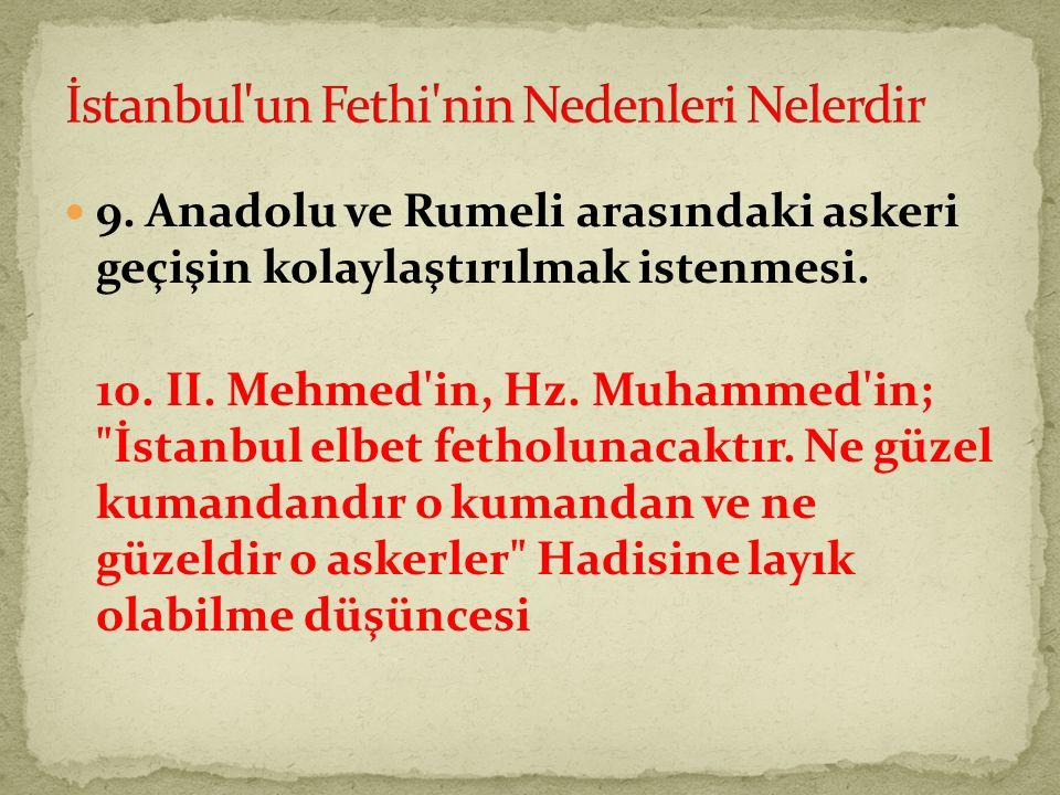 9.Anadolu ve Rumeli arasındaki askeri geçişin kolaylaştırılmak istenmesi.