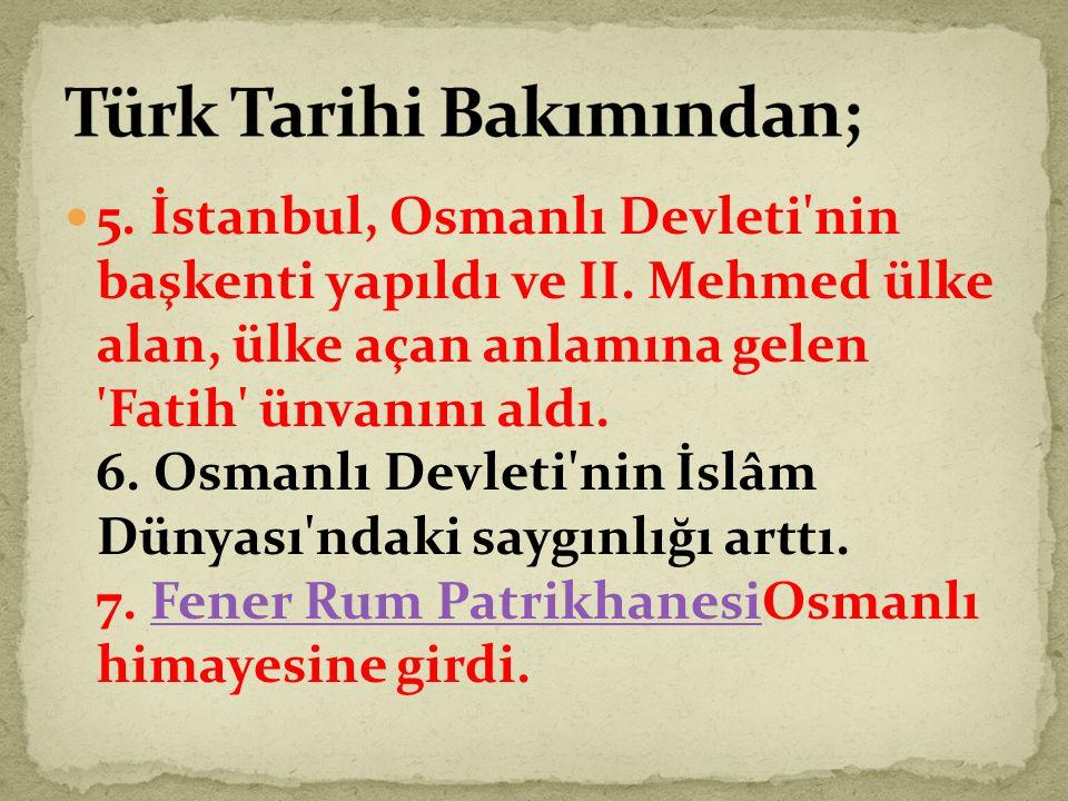 5.İstanbul, Osmanlı Devleti nin başkenti yapıldı ve II.