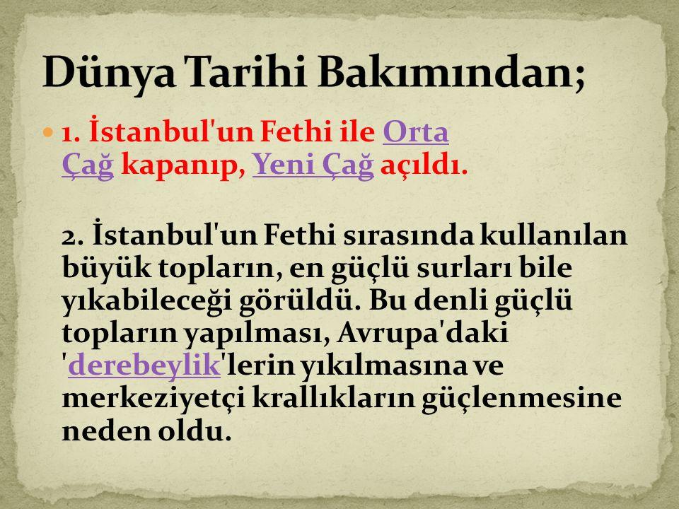 1.İstanbul un Fethi ile Orta Çağ kapanıp, Yeni Çağ açıldı.Orta ÇağYeni Çağ 2.