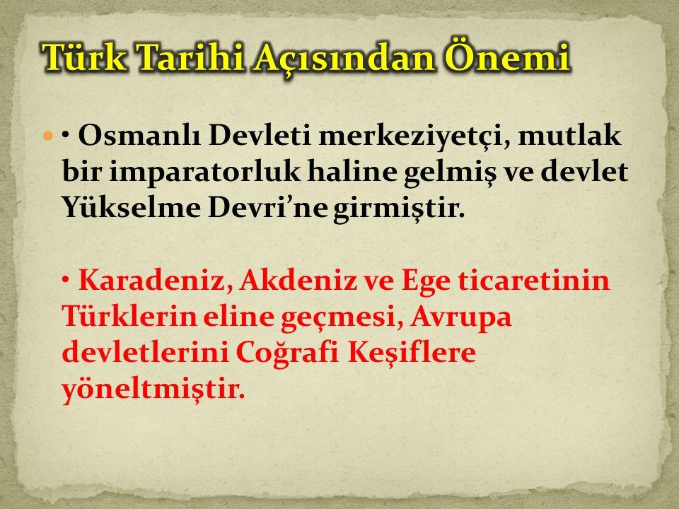 Osmanlı Devleti merkeziyetçi, mutlak bir imparatorluk haline gelmiş ve devlet Yükselme Devri'ne girmiştir.