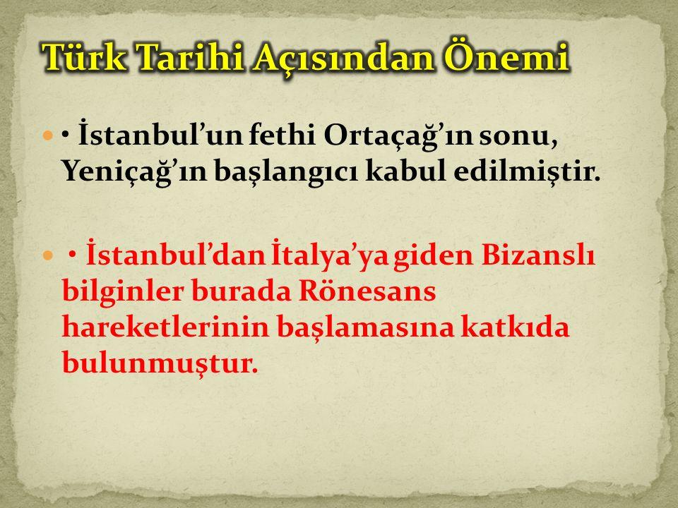 İstanbul'un fethi Ortaçağ'ın sonu, Yeniçağ'ın başlangıcı kabul edilmiştir.