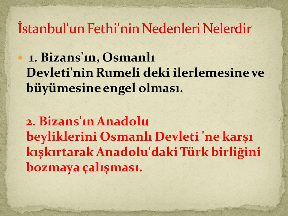 1.Bizans ın, Osmanlı Devleti nin Rumeli deki ilerlemesine ve büyümesine engel olması.