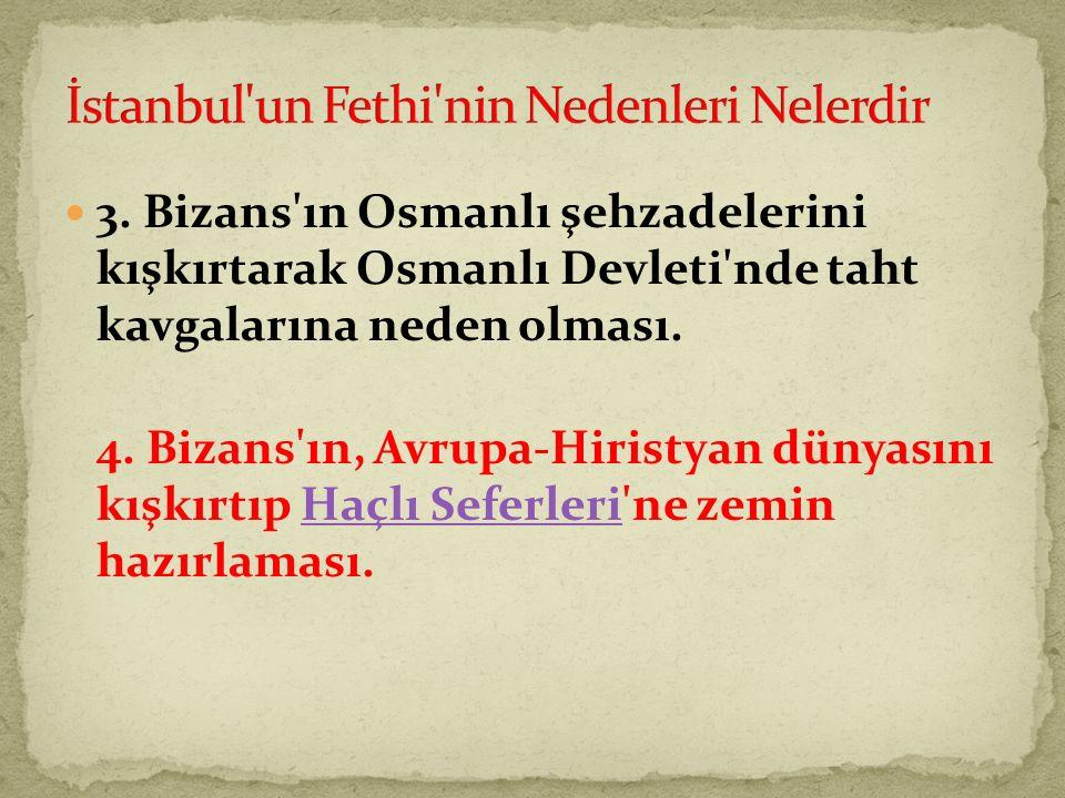 3.Bizans ın Osmanlı şehzadelerini kışkırtarak Osmanlı Devleti nde taht kavgalarına neden olması.