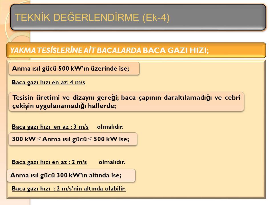 YAKMA TES İ SLER İ NE A İ T BACALARDA BACA GAZI HIZI; Anma ısıl gücü 500 kW'ın üzerinde ise; 300 kW ≤ Anma ısıl gücü ≤ 500 kW ise; Anma ısıl gücü 300