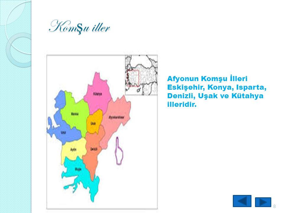 Kom ş u iller 8 Afyonun Komşu İlleri Eskişehir, Konya, Isparta, Denizli, Uşak ve Kütahya illeridir.