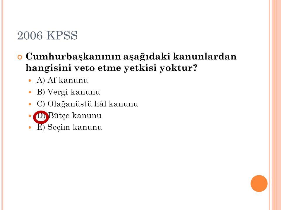 2006 KPSS Cumhurbaşkanının aşağıdaki kanunlardan hangisini veto etme yetkisi yoktur? A) Af kanunu B) Vergi kanunu C) Olağanüstü hâl kanunu D) Bütçe ka
