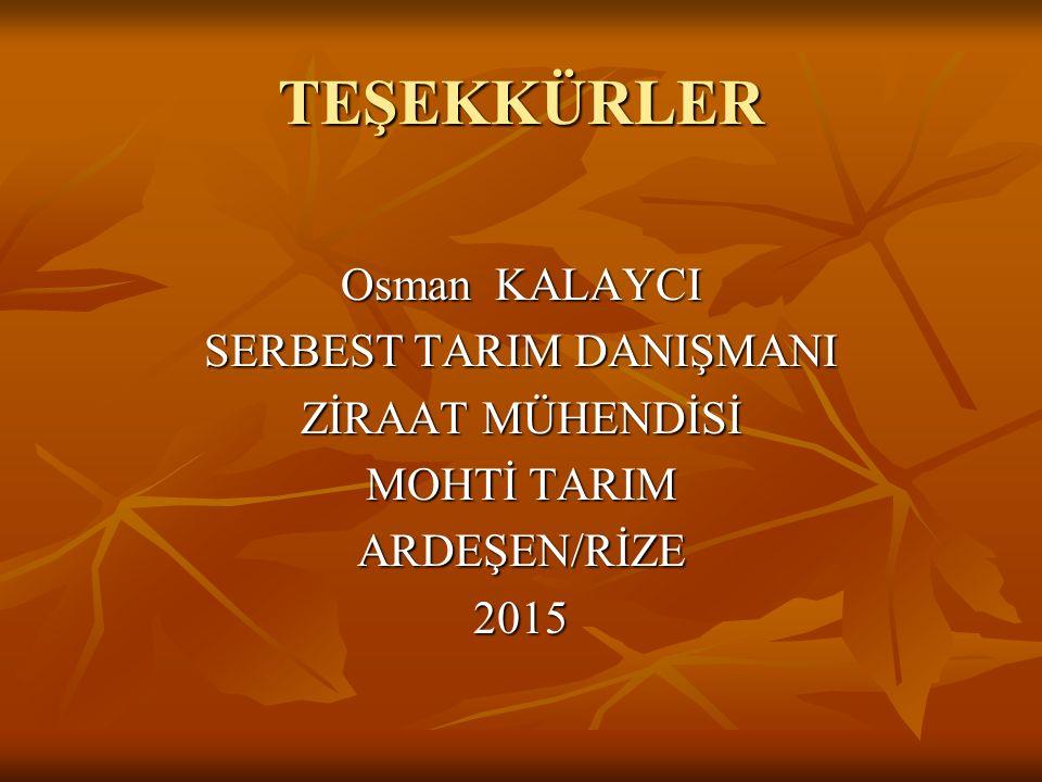 TEŞEKKÜRLER Osman KALAYCI SERBEST TARIM DANIŞMANI ZİRAAT MÜHENDİSİ MOHTİ TARIM ARDEŞEN/RİZE2015
