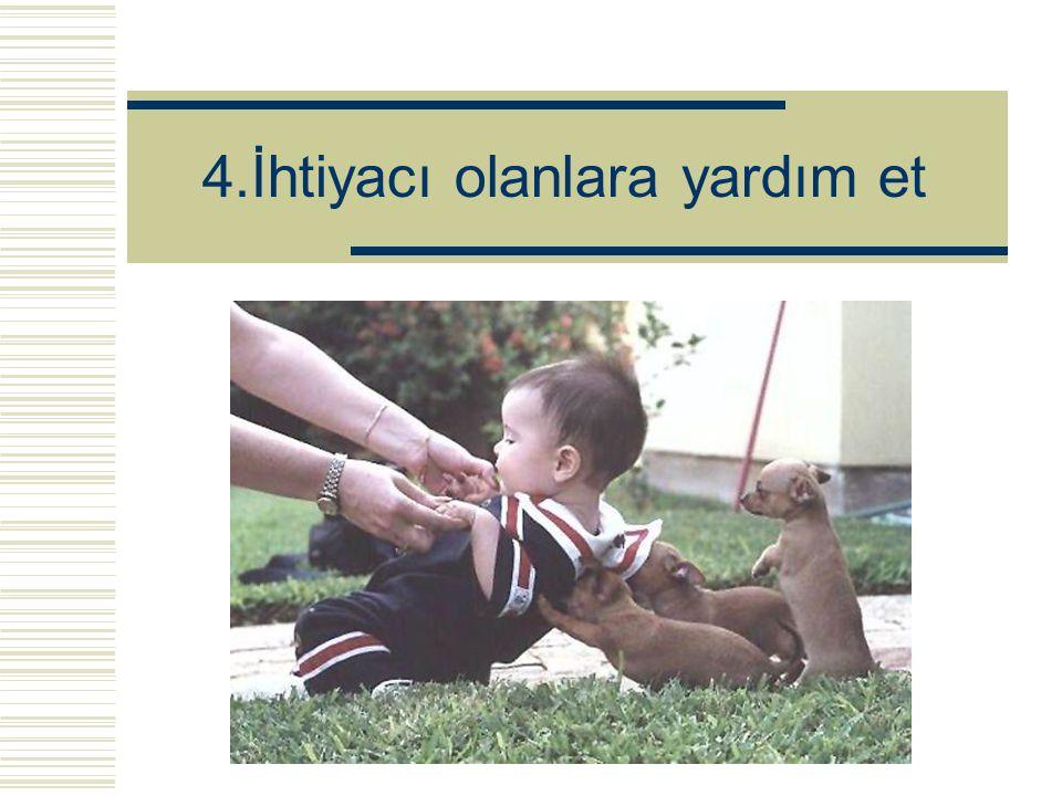 4.İhtiyacı olanlara yardım et
