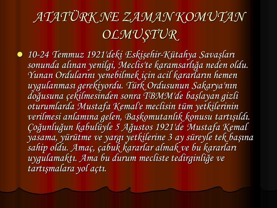 ATATÜRK NE ZAMAN KOMUTAN OLMUŞTUR 10-24 Temmuz 1921'deki Eskişehir-Kütahya Savaşları sonunda alınan yenilgi, Meclis'te karamsarlığa neden oldu. Yunan