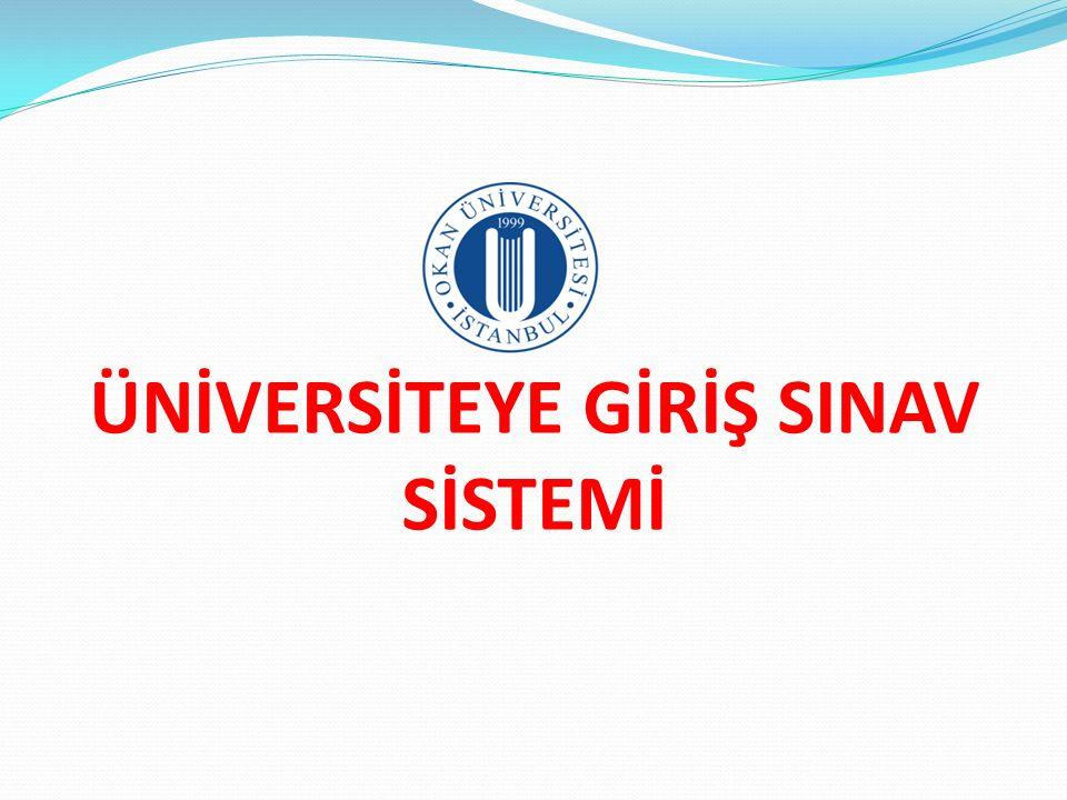 GENEL BİLGİLER  Üniversiteye giriş 2 aşamalı sınavlardan oluşan bir sistemdir.