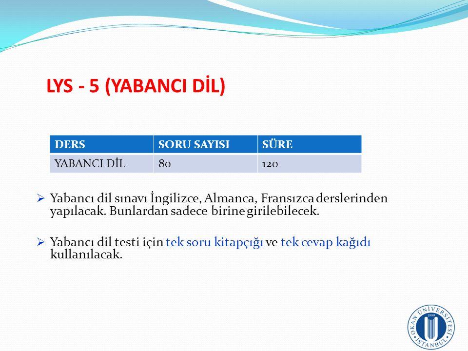 LYS - 5 (YABANCI DİL)  Yabancı dil sınavı İngilizce, Almanca, Fransızca derslerinden yapılacak. Bunlardan sadece birine girilebilecek.  Yabancı dil