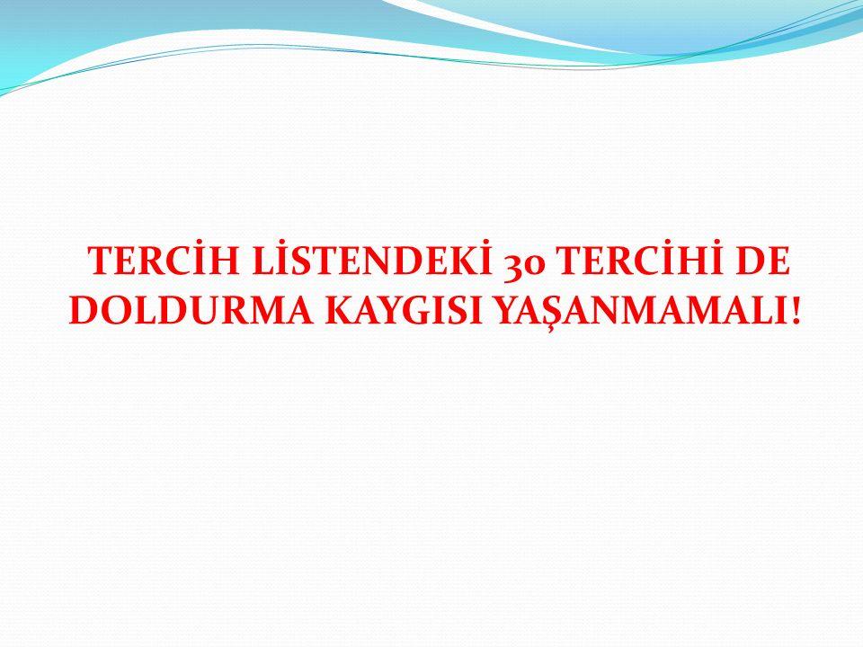 TERCİH LİSTENDEKİ 30 TERCİHİ DE DOLDURMA KAYGISI YAŞANMAMALI!