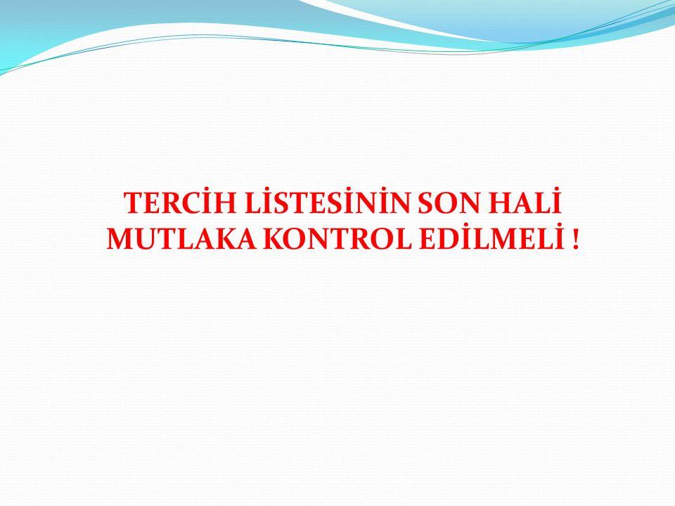 TERCİH LİSTESİNİN SON HALİ MUTLAKA KONTROL EDİLMELİ !