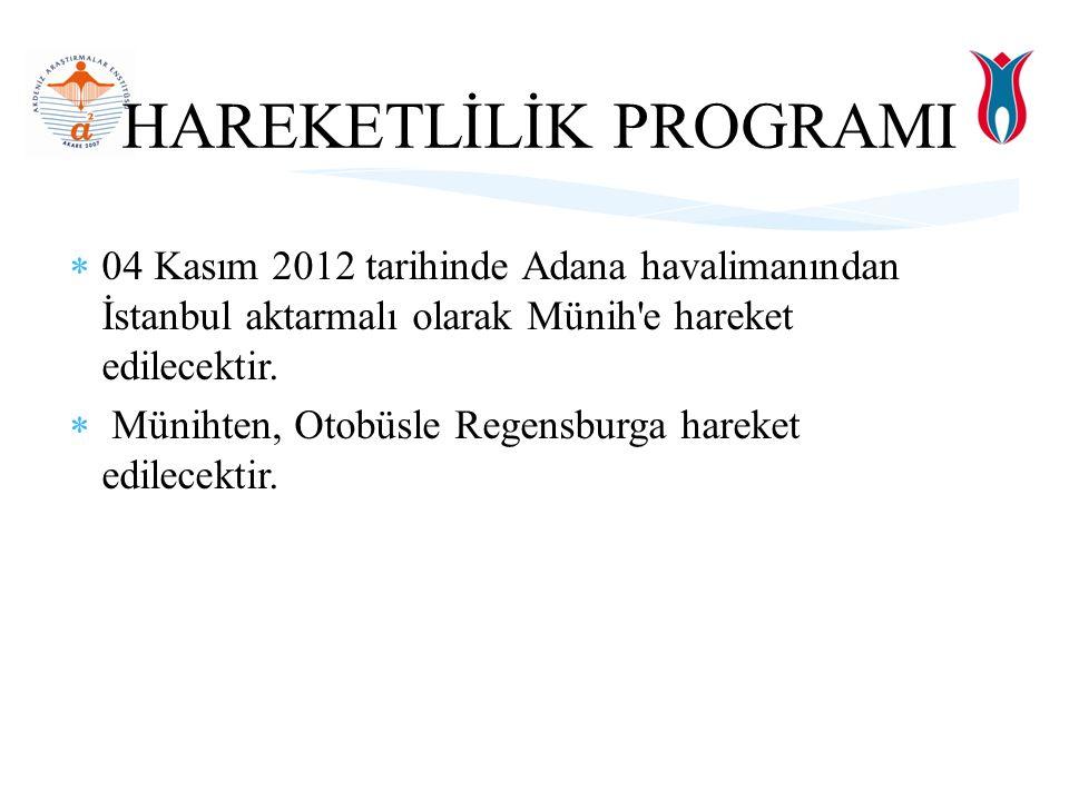  04 Kasım 2012 tarihinde Adana havalimanından İstanbul aktarmalı olarak Münih e hareket edilecektir.