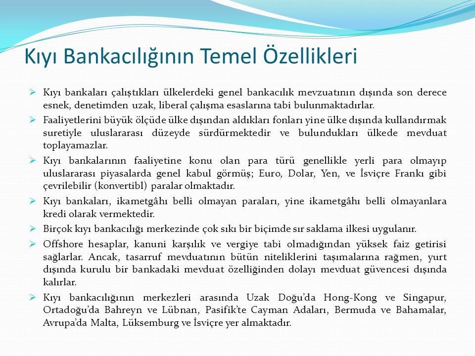 Kıyı Bankacılığının Temel Özellikleri  Kıyı bankaları çalıştıkları ülkelerdeki genel bankacılık mevzuatının dışında son derece esnek, denetimden uzak, liberal çalışma esaslarına tabi bulunmaktadırlar.