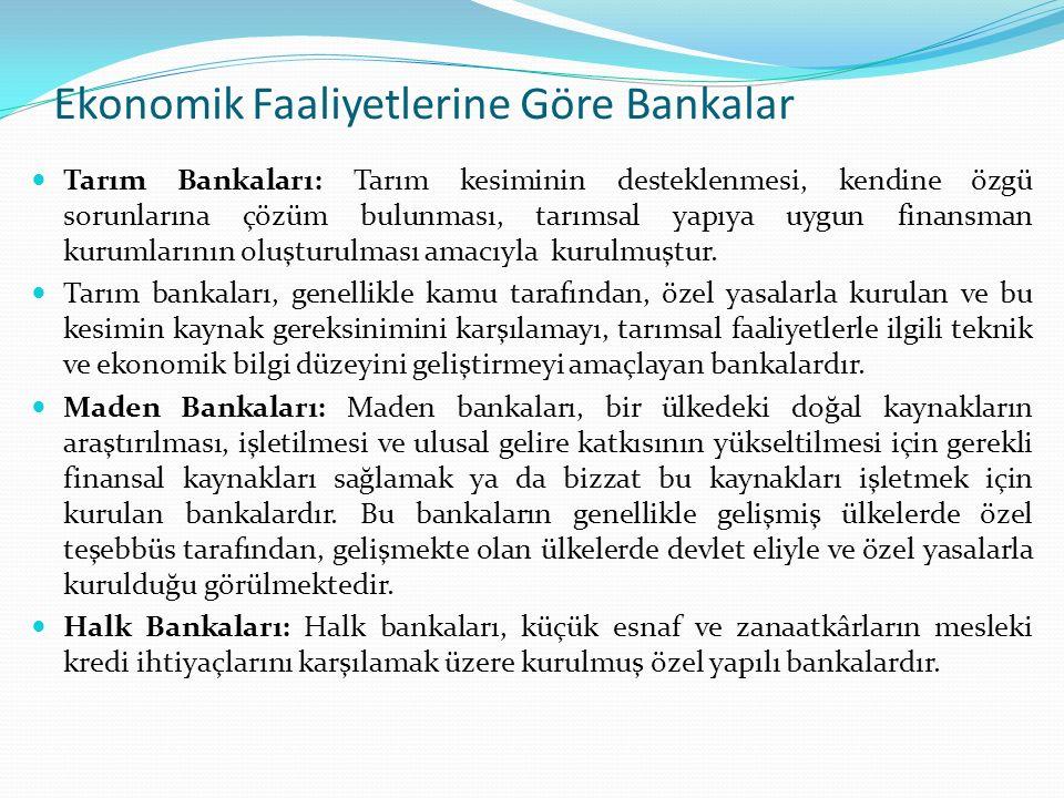 Ekonomik Faaliyetlerine Göre Bankalar Tarım Bankaları: Tarım kesiminin desteklenmesi, kendine özgü sorunlarına çözüm bulunması, tarımsal yapıya uygun finansman kurumlarının oluşturulması amacıyla kurulmuştur.