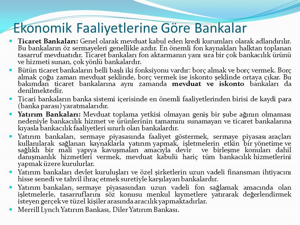 Ekonomik Faaliyetlerine Göre Bankalar Ticaret Bankaları: Genel olarak mevduat kabul eden kredi kurumları olarak adlandırılır. Bu bankaların öz sermaye