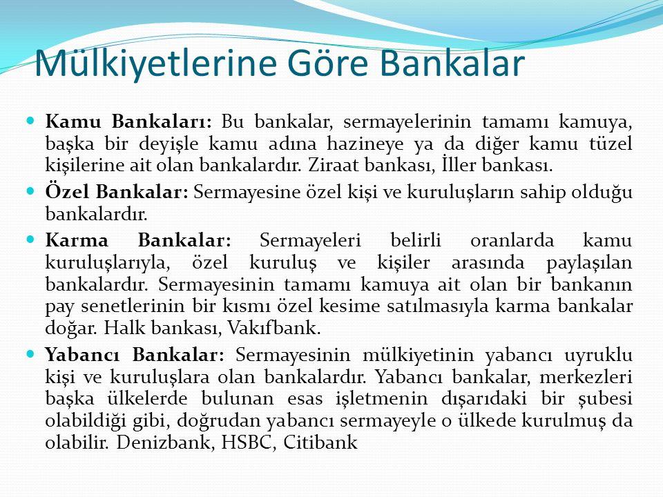 Mülkiyetlerine Göre Bankalar Kamu Bankaları: Bu bankalar, sermayelerinin tamamı kamuya, başka bir deyişle kamu adına hazineye ya da diğer kamu tüzel kişilerine ait olan bankalardır.