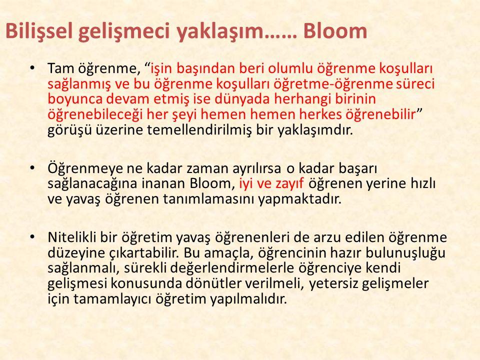 Bilişsel gelişmeci yaklaşım…… Bloom Öğrenmenin bilişsel boyutunu ön plana çıkaran Bloom'un tam öğrenme modeli de bilişsel gelişmeci öğrenme yaklaşımın