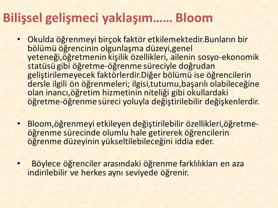 """Bilişsel gelişmeci yaklaşım…… Bloom Tam öğrenme, """"işin başından beri olumlu öğrenme koşulları sağlanmış ve bu öğrenme koşulları öğretme-öğrenme süreci"""