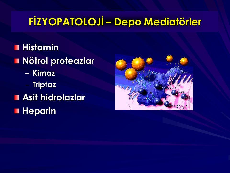 FİZYOPATOLOJİ – Depo Mediatörler Histamin Nötrol proteazlar – Kimaz – Triptaz Asit hidrolazlar Heparin